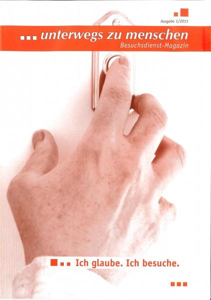 Ich glaube. Ich besuche. unterwegs zu menschen Ausgabe 1/2013
